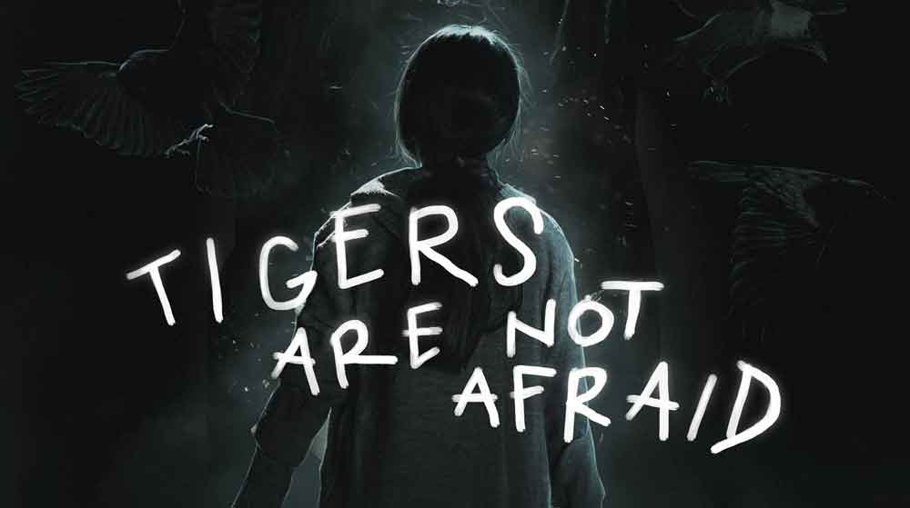 Tigers Are Not Afraid (2018)